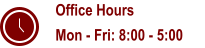 Office Hours Mon - Fri: 8:00 - 5:00